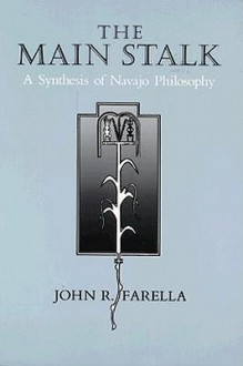 The Main Stalk: A Synthesis of Navajo Philosophy - John R. Farella