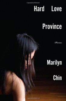 Hard Love Province: Poems - Marilyn Chin