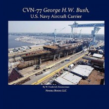 Cvn-77 George H. W. Bush, U.S. Navy Aircraft Carrier (Colorful Ships #3) - W. Frederick Zimmerman