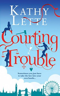 Courting Trouble - Kathy Lette