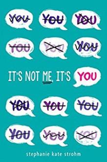 It's Not Me, It's You - Stephanie Kate Strohm