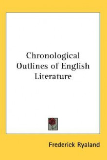 Chronological Outlines of English Literature - Frederick Ryaland