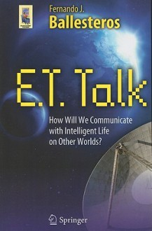 E.T. Talk: How Will We Communicate With Intelligent Life On Other Worlds? (Astronomers' Universe) - Fernando J. Ballesteros