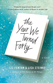 The Year We Turned Forty: A Novel - Lisa Steinke,Liz Fenton