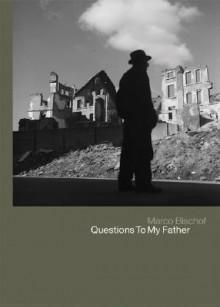 Werner Bischof: Questions to My Father - Dieter Buchmann