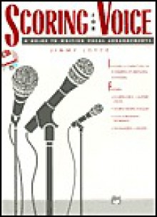 Scoring For Voice: A Guide To Writing Vocal Arrangements - Jimmy Joyce