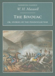 The Bivouac: Or Stories of the Peninsular War - W.H. Maxwell