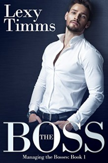 The Boss: (Billionaire Romance) (Managing the Bosses Book 1) - Lexy Timms,Book Cover By Design