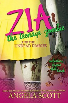 Zia, The Teenage Zombie & The Undead Diaries - Angela Scott
