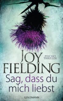 Sag, dass du mich liebst: Psychothriller (German Edition) - Joy Fielding,Kristian Lutze