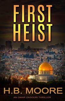 First Heist (An Omar Zagouri Thriller) - H.B. Moore