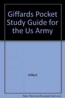 Giffard's Pocket Study Guide for the U.S. Army E5 and E6 Promotion Boards and the Trooper of the Month Board - Contains Over 1,000 Questions and Answers Arranged in Twenty-Four Subjects (Revised Ed.) - J.F. Giffard