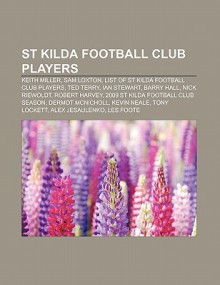 St Kilda Football Club Players: Keith Miller, Sam Loxton, List of St Kilda Football Club Players, Ted Terry, Ian Stewart, Barry Hall - Books LLC