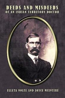 Deeds and Misdeeds of an Indian Territory Doctor - Elleta Nolte