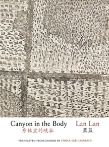 Canyon in the Body - Lan Lan, Fiona Sze-Lorrain