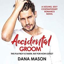 Accidental Groom (Accidental Love #1) - Dana Mason