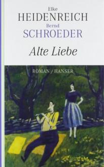 Alte Liebe - Bernd Schroeder,Elke Heidenreich