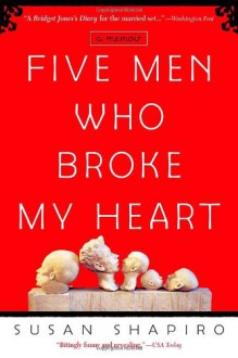 Five Men Who Broke My Heart - Susan Shapiro