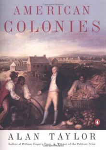 American Colonies: The Settling of North America, Vol. 1 - Alan Taylor
