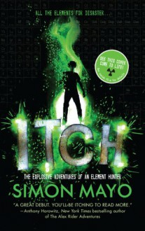 Itch: The Explosive Adventures of an Element Hunter - Simon Mayo