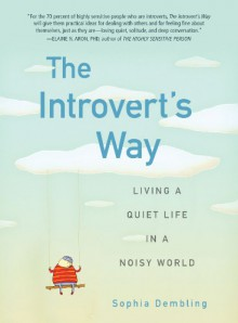 The Introvert's Way: Living a Quiet Life in a Noisy World - Sophia Dembling