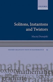 Solitons, Instantons, and Twistors - Maciej Dunajski