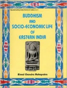 Buddhism and Socio-Economic Life of Eastern India - Bimal Chandra Mohapatra