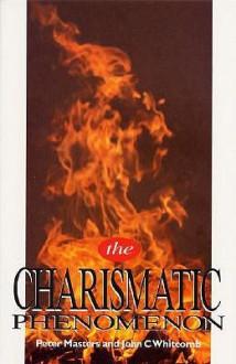 The Charismatic Phenomenon - Peter Masters, John C. Whitcomb