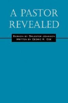 A Pastor Revealed - Cedric R Coe