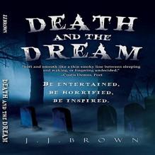 Death and the Dream - J. J. Brown, J. J. Brown, Hollie Jackson
