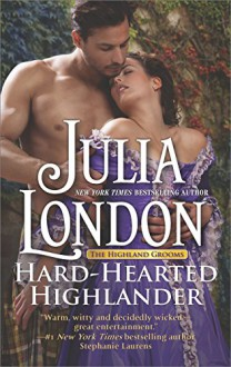 Hard-Hearted Highlander (The Highland Grooms) - Julia London