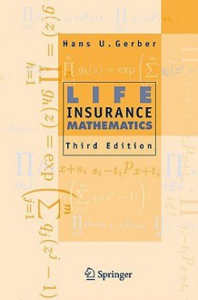 Life Insurance Mathematics, 3rd Edition With Exercises Contributed by Samuel H. Cox - Hans U. Gerber