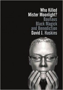 Who Killed Mister Moonlight - David J. Haskins