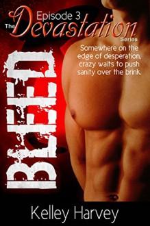 Bleed: Episode 3 of The Devastation Series - Kelley Harvey, Valorie Clifton
