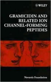 Gramicidin and Related Ion Channel-Forming Peptides - Derek J. Chadwick, Gail Cardew