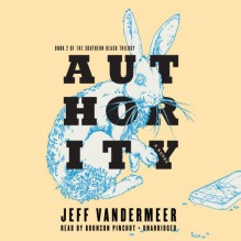 Authority: Southern Reach Trilogy, Book 2 - Jeff VanderMeer,Bronson Pinchot