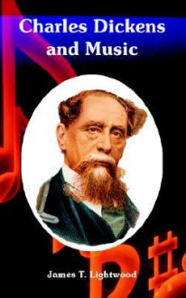 Charles Dickens and Music - James Lightwood