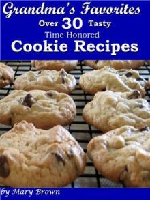 Grandma's Favorites - Over 30 Tasty Time Honored Cookie Recipes - Mary Brown