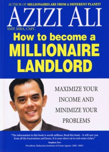 How to become a Millionaire Landlord: Maximize Your Income and Minimize Your Problems - Azizi Ali