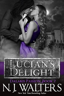 Lucian's Delight (Dalakis Passion Book 2) - N. J. Walters