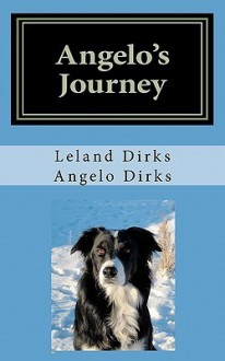 Angelo's Journey: A Border Collie's Quest for Home - Angelo Dirks,Leland Dirks