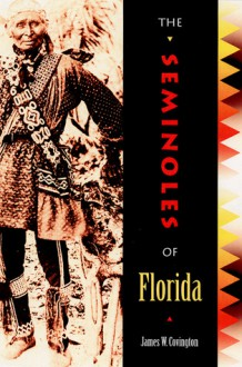 The Seminoles of Florida - James W. Covington