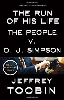 The Run of His Life: The People v. O. J. Simpson - Jeffrey Toobin