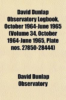 David Dunlap Observatory Logbook, October 1964-June 1965 (Volume 34, October 1964-June 1965, Plate Nos. 27850-28444) - David Dunlap Observatory