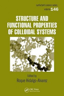 Structure And Functional Properties Of Colloidal Systems (Surfactant Science) - Roque Hidalgo-Alvarez