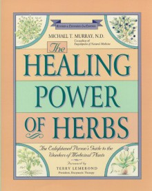 The Healing Power of Herbs: The Enlightened Person's Guide to the Wonders of Medicinal Plants (Healing Power) - Michael T. Murray