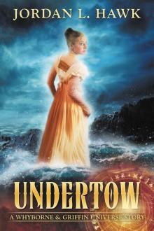 Undertow: A Whyborne & Griffin Universe Story - Jordan L. Hawk