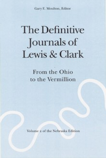 The Definitive Journals of Lewis and Clark, Vol 2: From the Ohio to the Vermillion - Meriwether Lewis, William Clark, Gary E. Moulton