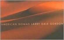 American Nomad Larry Dale Gordon A Retrospective - Larry Dale Gordon, Karen Sinsheimer