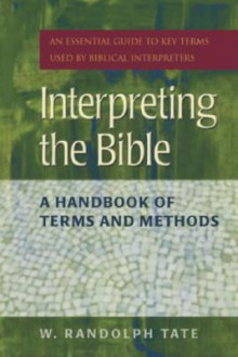 Interpreting the Bible: A Handbook of Terms and Methods - W. Randolph Tate